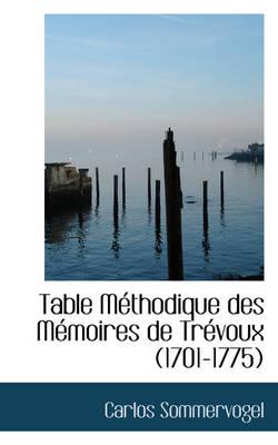 Table M Thodique Des M Moires de Tr Voux (1701-1775) by Carlos Sommervogel