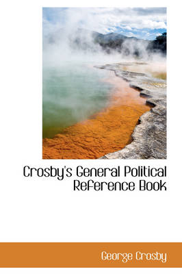 Crosby's General Political Reference Book by George Crosby