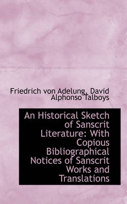 An Historical Sketch of Sanscrit Literature With Copious Bibliographical Notices of Sanscrit Works by Friedrich Von Adelung