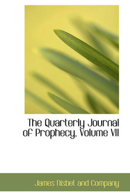 The Quarterly Journal of Prophecy, Volume VII by James Nisbet and Company