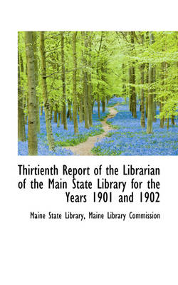 Thirtienth Report of the Librarian of the Main State Library for the Years 1901 and 1902 by Maine State Library