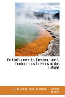 de L'Influence Des Passions Sur Le Bonheur Des Individus Et Des Nations by Anne-Louise-Germaine Stael, Sta L (Anne-Louise-Germaine)