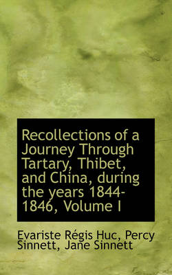 Recollections of a Journey Through Tartary, Thibet, and China, During the Years 1844-1846, Volume I by Evariste Rgis Huc