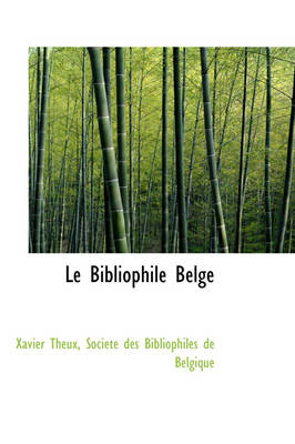 Le Bibliophile Belge by Xavier Theux