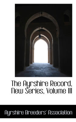 The Ayrshire Record, New Series, Volume III by Ayrshire Breeders' Association
