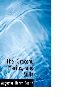 The Gracchi, Marius, and Sulla by Augustus Henry Beesly
