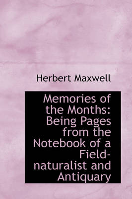 Memories of the Months Being Pages from the Notebook of a Field-Naturalist and Antiquary by Sir Herbert Maxwell