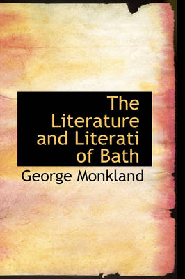 The Literature and Literati of Bath by George Monkland