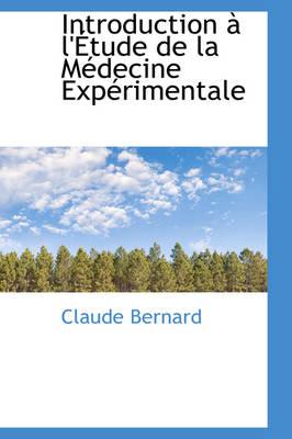 Introduction L' Tude de La M Decine Exp Rimentale by Claude Bernard