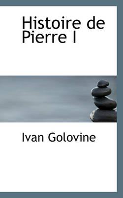 Histoire de Pierre I by Ivan Golovine