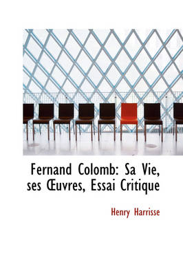 Fernand Colomb Sa Vie, Ses Uvres, Essai Critique by Henry Harrisse