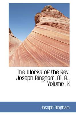 The Works of the REV. Joseph Bingham, M. A., Volume IX by Joseph Bingham
