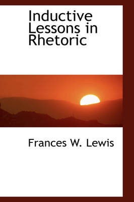 Inductive Lessons in Rhetoric by Frances W Lewis
