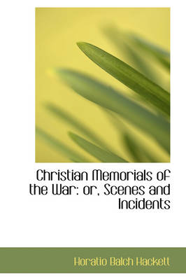 Christian Memorials of the War Or, Scenes and Incidents by Horatio Balch Hackett