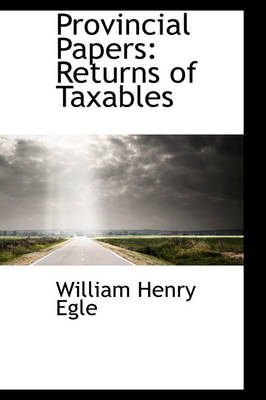 Provincial Papers Returns of Taxables by William Henry Egle