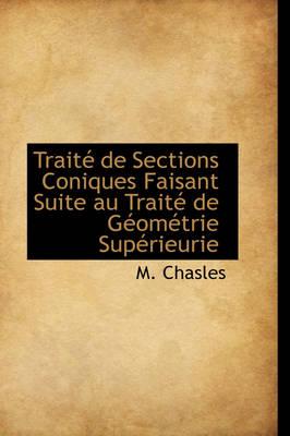 Trait de Sections Coniques Faisant Suite Au Trait de G Om Trie Sup Rieurie by Michel Chasles, M Chasles