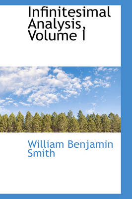 Infinitesimal Analysis, Volume I by William Benjamin Smith