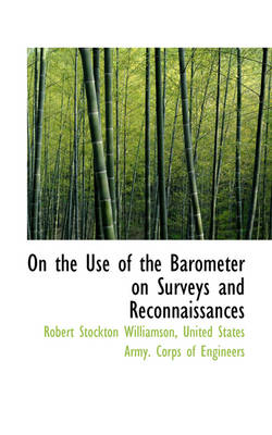 On the Use of the Barometer on Surveys and Reconnaissances by Robert Stockton Williamson