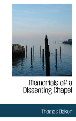 Memorials of a Dissenting Chapel by Mr Thomas Baker