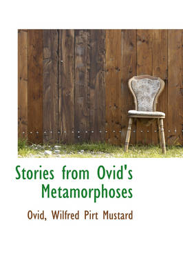 Stories from Ovid's Metamorphoses by Ovid Wilfred Pirt Mustard