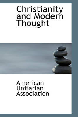 Christianity and Modern Thought by American Unitarian Association