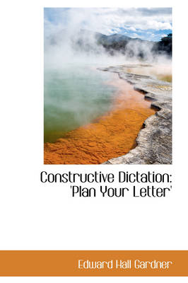 Constructive Dictation Plan Your Letter' by Edward Hall Gardner