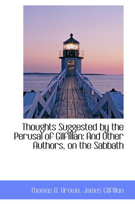 Thoughts Suggested by the Perusal of Gilfillan And Other Authors, on the Sabbath by Thomas B Brown