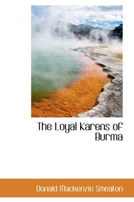 The Loyal Karens of Burma by Donald MacKenzie Smeaton
