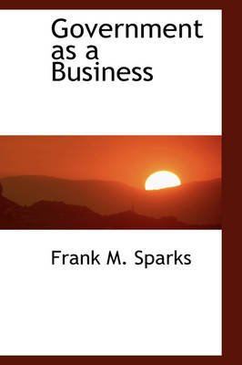Government as a Business by Frank M Sparks