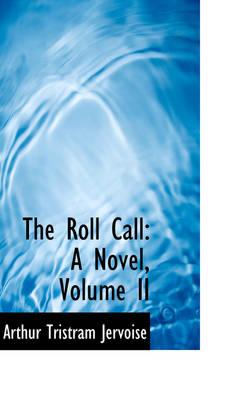 The Roll Call A Novel, Volume II by Arthur Tristram Jervoise