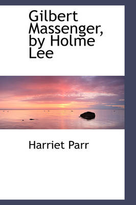 Gilbert Massenger, by Holme Lee by Harriet Parr