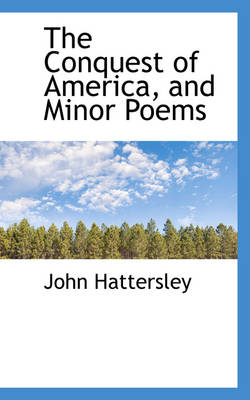 The Conquest of America, and Minor Poems by John Hattersley