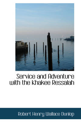 Service and Adventure with the Khakee Ressalah by Robert Henry Wallace Dunlop