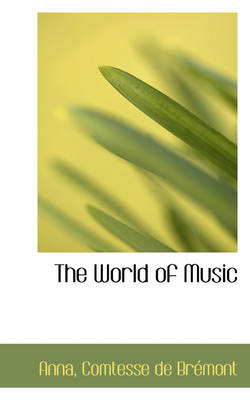 The World of Music by Anna Comtesse De Brmont