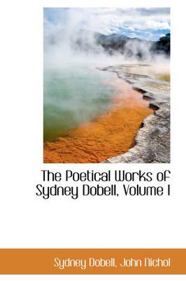 The Poetical Works of Sydney Dobell, Volume I by Sydney Dobell