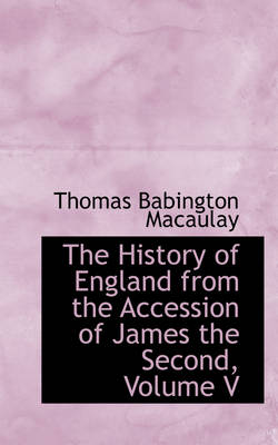 The History of England from the Accession of James the Second, Volume V by Thomas Babington Macaulay
