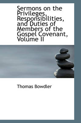 Sermons on the Privileges, Responsibilities, and Duties of Members of the Gospel Covenant, Volume II by Thomas Bowdler