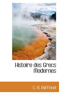 Histoire Des Grecs Modernes by C -D Raffenel