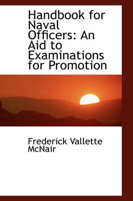 Handbook for Naval Officers An Aid to Examinations for Promotion by Frederick Vallette McNair