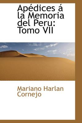 AP Dices La Memoria del Peru Tomo VII by Mariano Harlan Cornejo