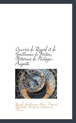 Oeuvres de Rigord Et de Guillaume Le Breton, Historiens de Philippe-Auguste by Rigord