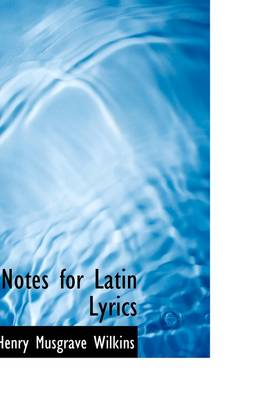Notes for Latin Lyrics by Rev H Musgrave Wilkins