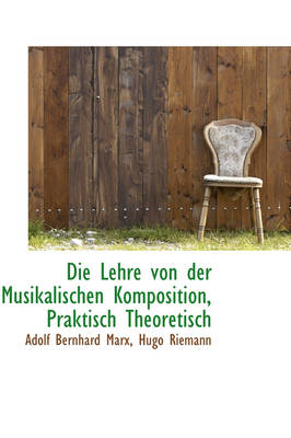 Die Lehre Von Der Musikalischen Komposition, Praktisch Theoretisch by Adolf Bernhard Marx