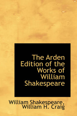The Arden Edition of the Works of William Shakespeare by William Shakespeare