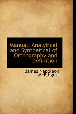 Manual Analytical and Synthetical of Orthography and Definition by James Napoleon McElligott