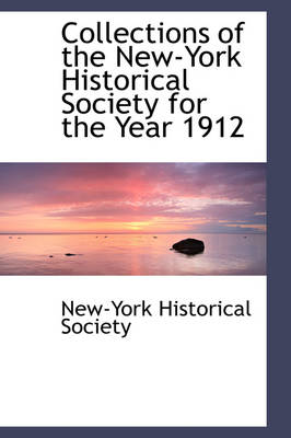 Collections of the New-York Historical Society for the Year 1912 by New-York Historical Society
