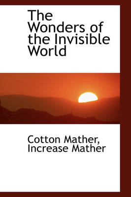 The Wonders of the Invisible World by Cotton Mather