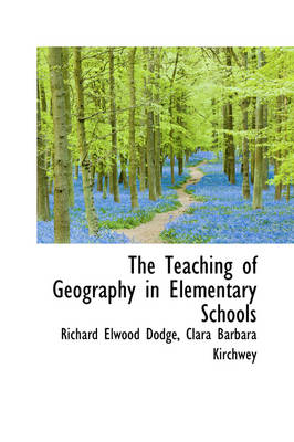 The Teaching of Geography in Elementary Schools by Richard Elwood Dodge