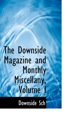 The Downside Magazine and Monthly Miscellany, Volume I by Downside Sch