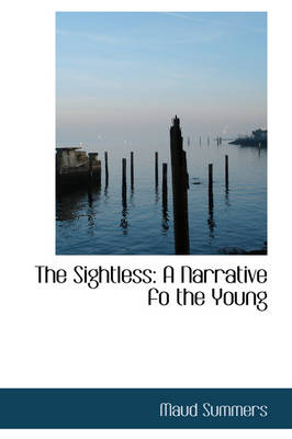 The Sightless A Narrative Fo the Young by Maud Summers